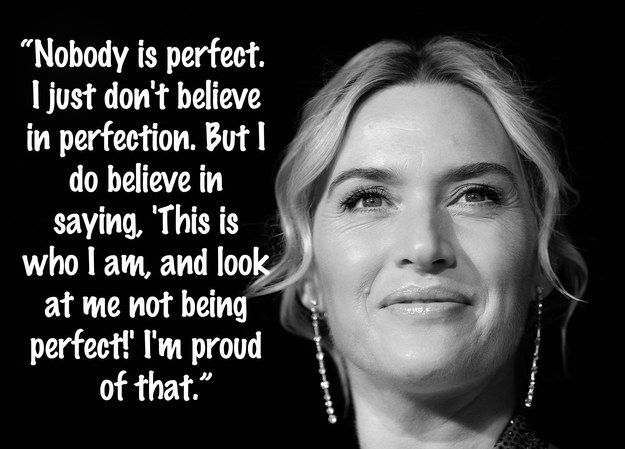 On perfectionism.   15 Times Kate Winslet Didn't Give AF About What Anyone Thought