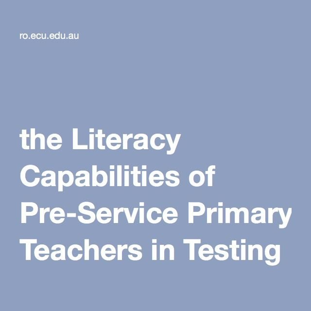 Rethinking the Literacy Capabilities of Pre-Service Primary Teachers in Testing Times