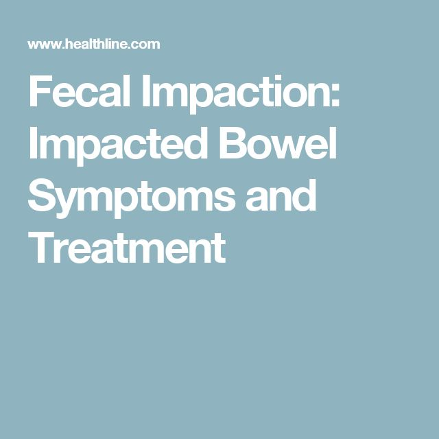 Fecal Impaction: Impacted Bowel Symptoms and Treatment