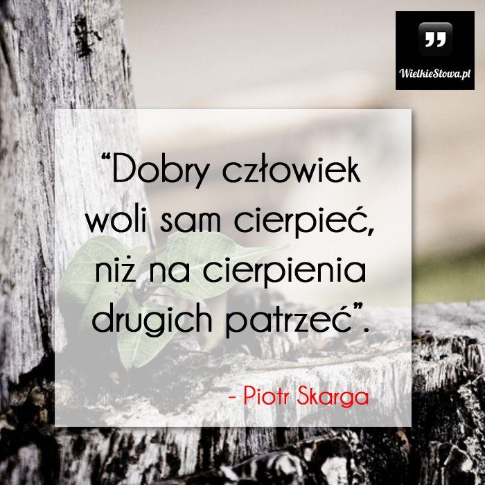 Dobry człowiek woli... #Skarga-Piotr,  #Ból,-cierpienie,-łzy