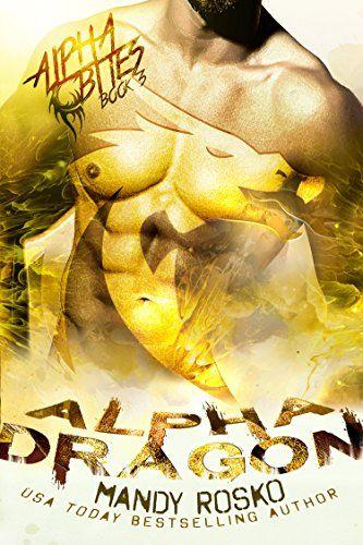 Alpha Dragon (Alpha Bites Book 3) by Mandy Rosko https://www.amazon.com/dp/B01L5OZ1DK/ref=cm_sw_r_pi_dp_x_GUNfybJHH0ZRB