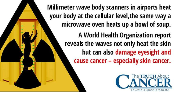 """""""Millimeter wave body scanners in airports heat your body at the cellular level, the same way a microwave oven heats up a bowl of soup. A World Health Organization report reveals the waves not only heat the skin but can also damage eyesight and cause cancer - especially skin cancer."""" Skip the full body scan and opt for a body pat down. Please re-pin to help us educate others. Together we are changing the world and saving lives everyday. <3"""