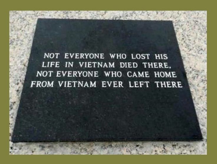 This is so true.....The Viet Nam War lasted from1959-1975. More than 58,000 American lives were lost. The late 1960's became a time of youth rebellion, mass protests, and riots against the war. Returning military personnel were met with anger, ridicule, and violence.