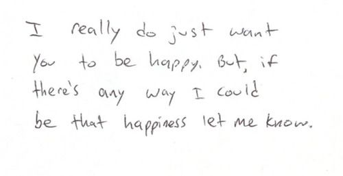 I want to be the happiness in someone's life.