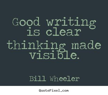 best tips for writing tight images writing ideas good writing is clear thinking made visible bill wheeler