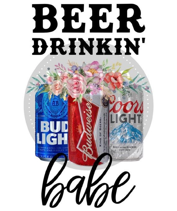 Beer Drinkin Babe Png File Sublimation File Instant Download Bud Light Coors Light Budweiser Sublime Printable Vinyl Cricut Projects Vinyl