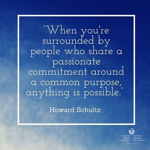 """When you're surrounded by people who share a passionate commitment around a common purpose, anything is possible."" - Howard Schultz"