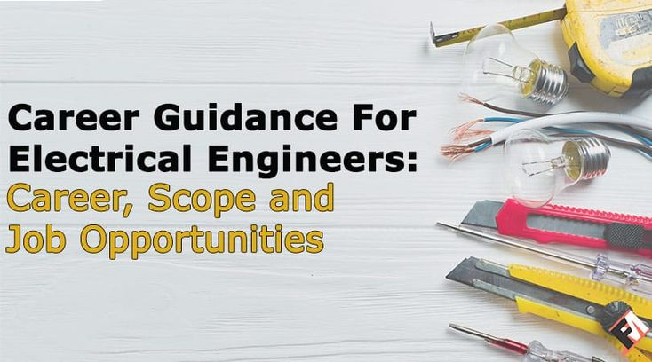 Career Guidance For Electrical Engineers: Career, Scope and Job Opportunities