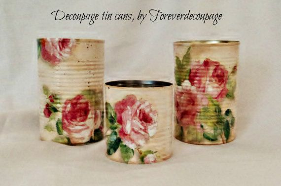 Decoupage tin cans,painted cans,shabby chic tins, vintage roses, repurposed cans, recycled tin cans, desk decor, gift for her,set of 3.