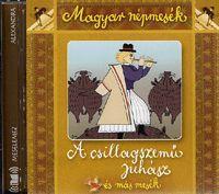 Magyar népmesék: A csillagszemű juhász és más mesék - Hangoskönyv (CD) - Dalnok Kiadó Zene- és DVD Áruház - Hangoskönyvek