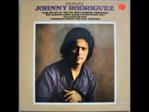 Johnny Rodriguez -- You Always Come Back (To Hurting Me) - YouTube
