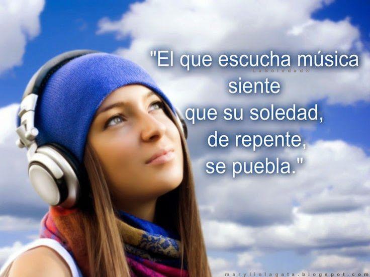 """""""El que escucha música siente que su soledad, de repente, se puebla."""""""