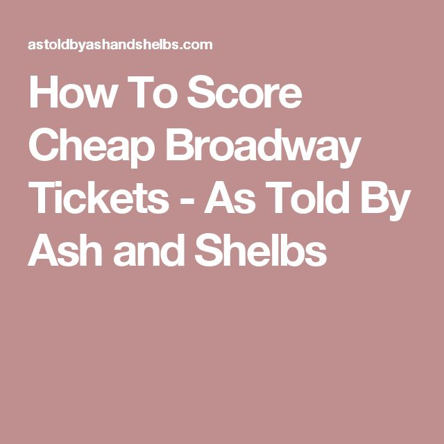 How To Score Cheap Broadway Tickets - As Told By Ash and Shelbs