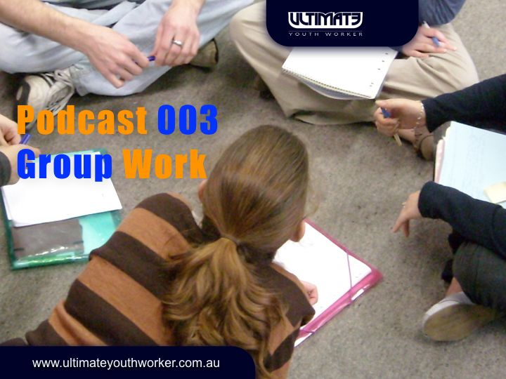 http://ultimateyouthworker.com.au/2015/12/podcast-003-group-work/  Come and learn about group work.