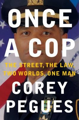 Once a Cop:  My Journey From Former Crack Dealer to the Highest Ranks of the NYPD by Corey Pegues