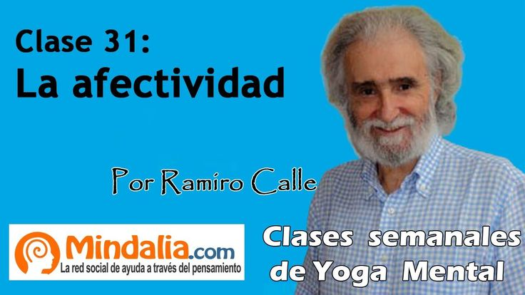 Clase 31: Cómo mejorar la afectividad, por Ramiro Calle