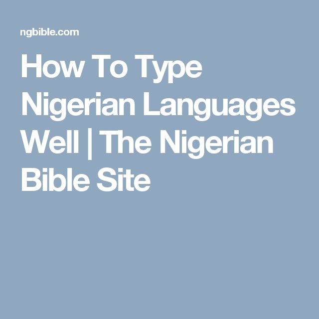 How To Type Nigerian Languages Well | The Nigerian Bible Site