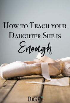 How do you develop self-esteem in kids? How do you teach your daughter she is enough when you struggle with the same questions?