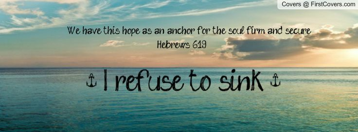 hebrews 6:19 I refuse to sink - Google Search