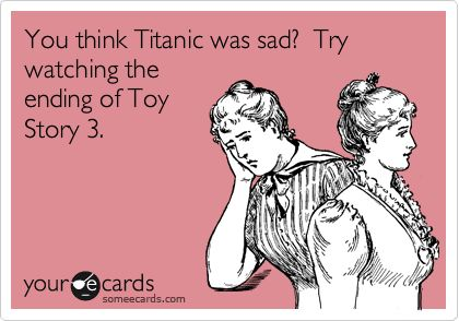 So true. I've seen that movie I dunno HOW many times & I still cry like a baby at the ending. Having a little boy that I love to death doesn't help, either, lol.: Disney Movies Funny, Funny Disney Stuff, Disney 3, Disney Pixar, Pixar Movies, Love Humor Ecards, Disney Funnies, Disney Humor Funny, Disney Ecards
