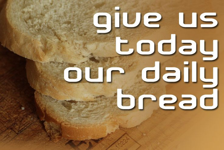 The Lord's Prayer - Give us today our daily bread