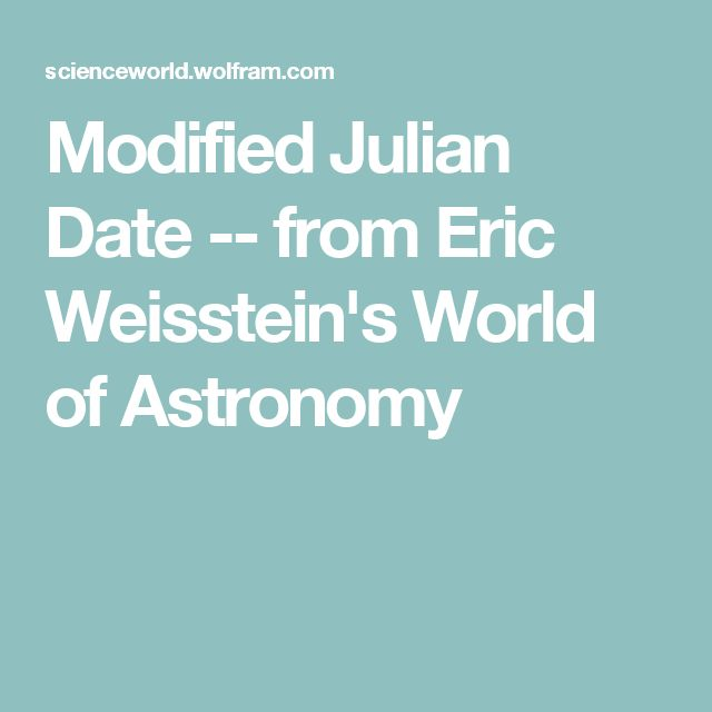 Modified Julian Date -- from Eric Weisstein's World of Astronomy