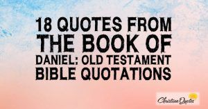 18 Quotes From The Book Of Daniel: Old Testament Bible Quotations