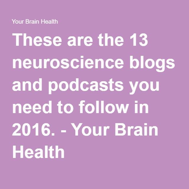 These are the 13 neuroscience blogs and podcasts you need to follow in 2016. - Your Brain Health