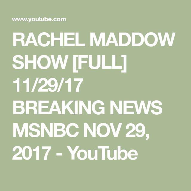 RACHEL MADDOW SHOW [FULL] 11/29/17 BREAKING NEWS MSNBC NOV 29, 2017 - YouTube
