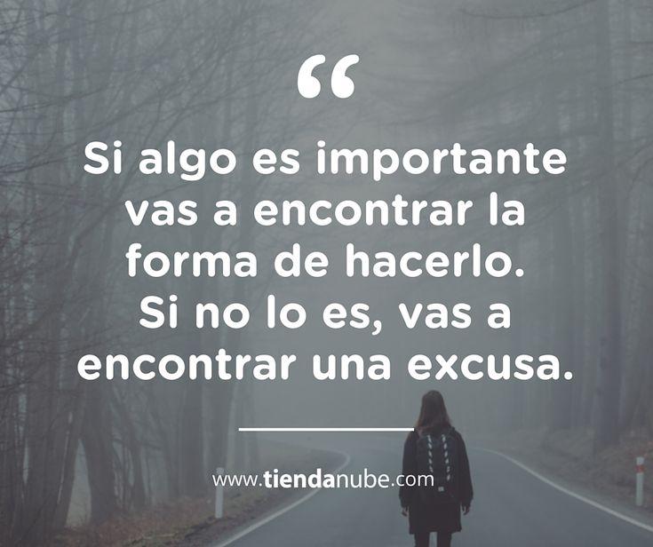 """#Frases: """"Si algo es importante vas a encontrarla forma de hacerlo. Si no lo es, vas a encontrar una excusa.""""  #TiendaNube #Prioridades #Motivación"""