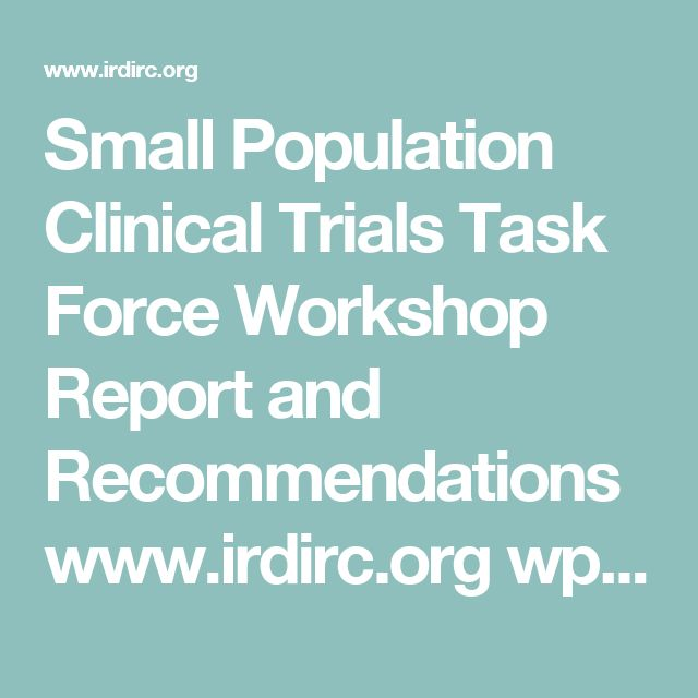 Small Population Clinical Trials Task Force  Workshop Report and Recommendations www.irdirc.org wp-content uploads 2016 11 SPCT_Report.pdf