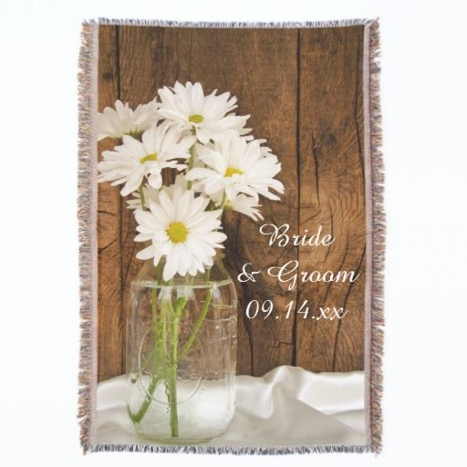 Mason Jar and White Daisies Country Wedding Throw Personalize the Mason Jar and White Daisies #Country #Wedding #Throw with names of the bride and groom and marriage date to create a personal engagement, bridal shower or keepsake wedding gift. This shabby chic custom wedding #blanket features a white daisies in a mason jar with a barn wood background. Perfect for a casual yet classy rural country farm, #rustic barn, ranch or mason jar wedding theme. #masonjar #masonjarwedding