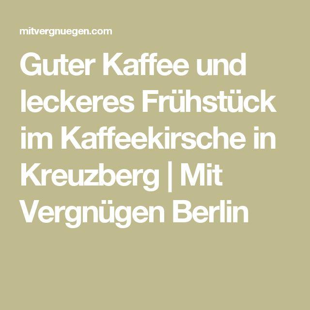 Guter Kaffee und leckeres Frühstück im Kaffeekirsche in Kreuzberg | Mit Vergnügen Berlin