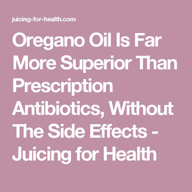 Oregano Oil Is Far More Superior Than Prescription Antibiotics, Without The Side Effects - Juicing for Health
