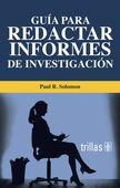 Guía para redactar informes de investigación / Paul R. Solomon ; [traducción, Arturo Narváez López]