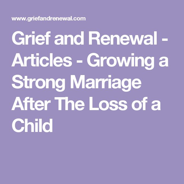 Grief and Renewal - Articles - Growing a Strong Marriage After The Loss of a Child