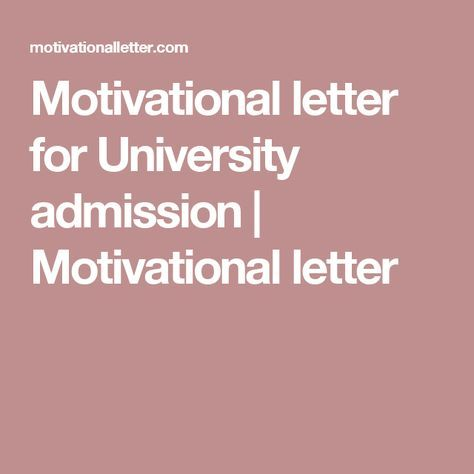 Motivational letter for University admission | Motivational letter