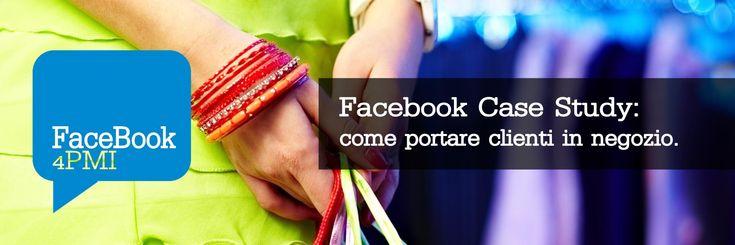 Facebook Case study: Come portare clienti con Facebook in negozio. Strategia, strunenti adottati. Il tutto descritto nel dettaglio passo per passo.