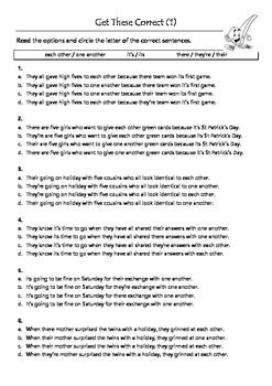 This is a two page worksheet with multiple choice sentences.Students select the correct sentence our of four.The sentences require students to use the correct forms of each other / one another, its / it's, their / there / they're, which are commonly used incorrectly.There are also two answer pages.
