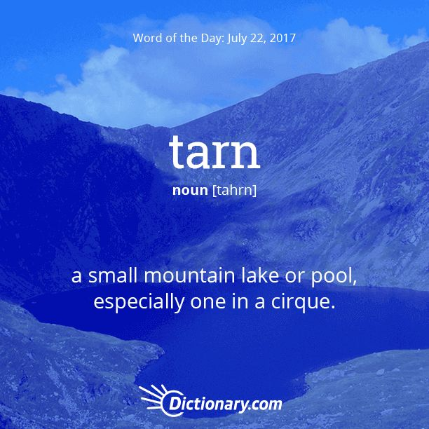 Dictionary.com's Word of the Day - tarn - a small mountain lake or pool, especially one in a cirque.