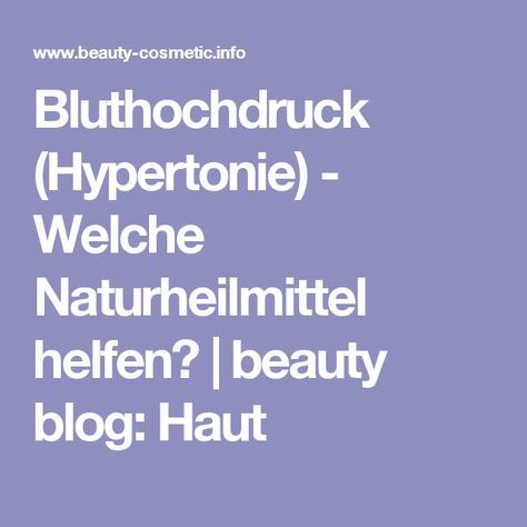 Bluthochdruck (Hypertonie) - Welche Naturheilmittel helfen?   beauty blog: Haut