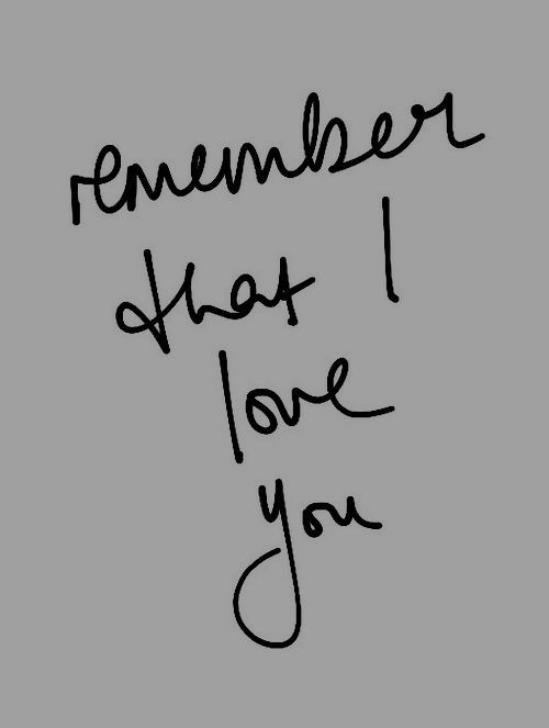 """Remember that I love you"""