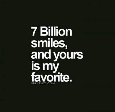 I love when u smile...it makes me smile