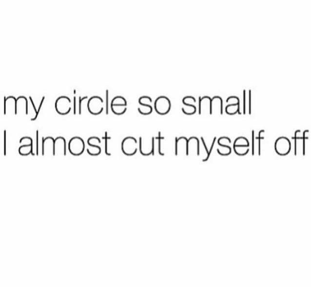 My circle so small I almost cut myself off