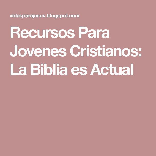 Recursos Para Jovenes Cristianos: La Biblia es Actual