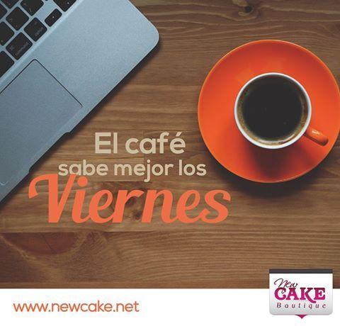 El café sabe mejor los Viernes.  www.newcake.net