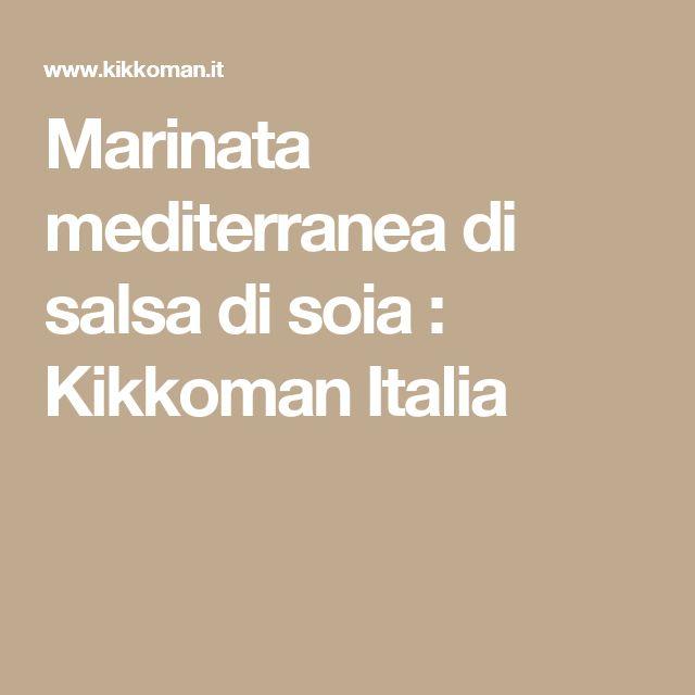 Marinata mediterranea di salsa di soia : Kikkoman Italia