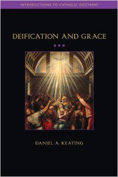 Deification & Grace (Introductions to Catholic Doctrine): Daniel Keating: 9781932589375: Amazon.com: Books