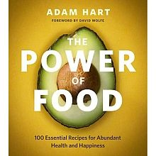 "Discover how Adam Hart changed his life and help turn your unhealthy habits around with ""The Power of Food: 100 Essential Recipes for Abundant Health and Happiness."""