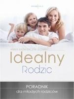 Idealny rodzic. Poradnik dla młodych rodziców / Anna Kazimierczyk-Słomka   Poradnik dla rodziców, którzy chcą uniknąć pułapek wychowawczych.